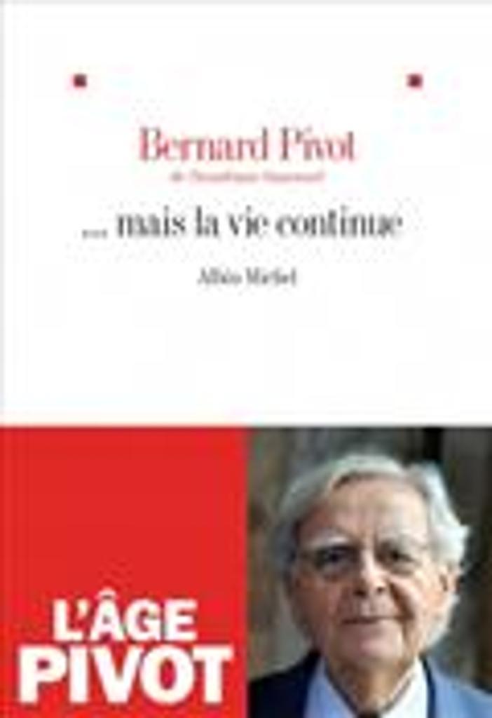 ...mais la vie continue | Pivot, Bernard. Auteur