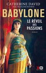 Babylone T. 1 : Le réveil des passions | David, Catherine. Auteur