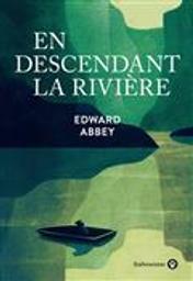 En descendant la rivière | Abbey, Edward. Auteur