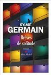 Brèves de solitude | Germain, Sylvie. Auteur