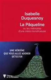 La Pâqueline ou les mémoires d'une mère monstrueuse | Duquesnoy, Isabelle. Auteur
