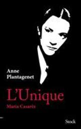 L'unique, Maria Casarès | Plantagenet, Anne. Auteur