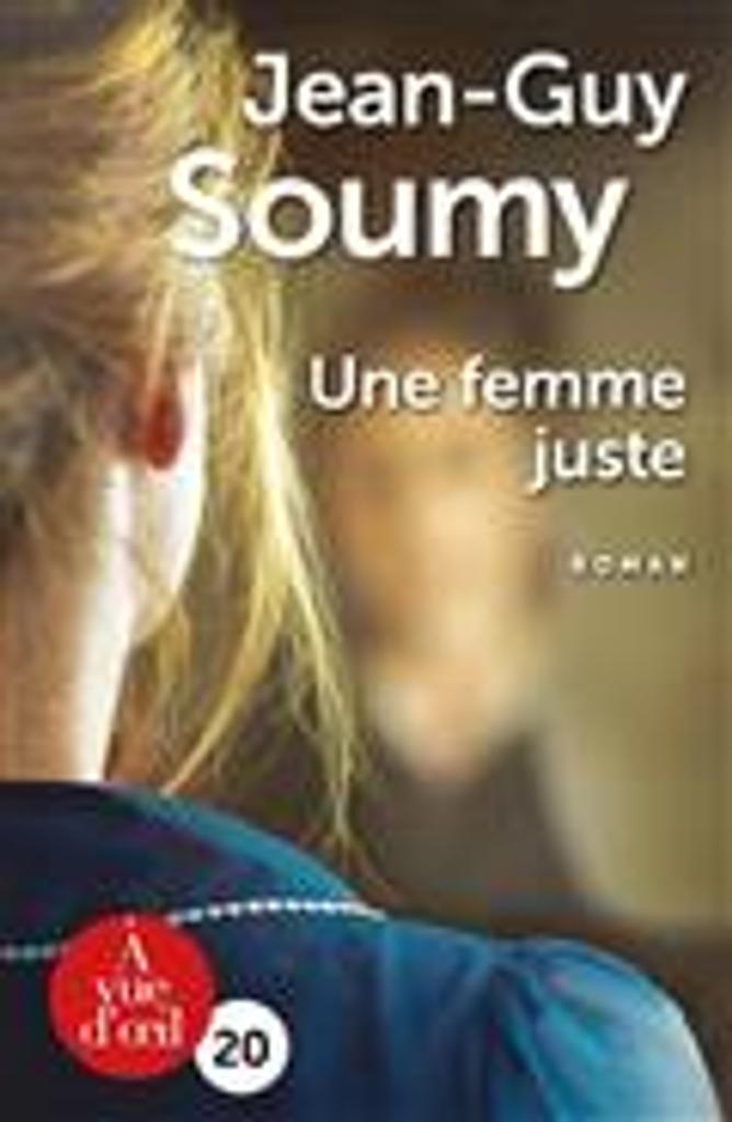 Une femme juste / Jean-Guy Soumy   Soumy, Jean-Guy (1952-....). Auteur