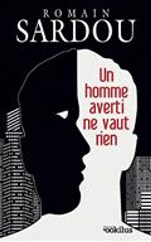 Un homme averti ne vaut rien / Romain Sardou   Sardou, Romain (1974-....). Auteur