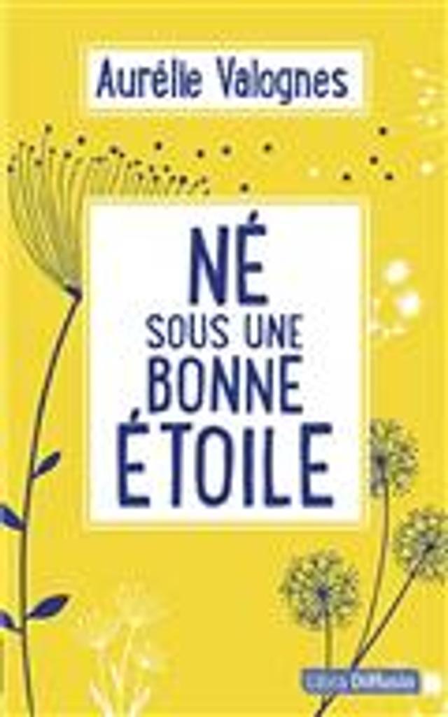 Né sous une bonne étoile / Aurélie Valognes   Valognes, Aurélie (1983?-....). Auteur