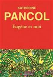Eugène et moi | Pancol, Katherine. Auteur