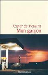 Mon garçon | Moulins, Xavier de. Auteur