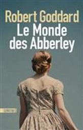 Le monde des Abberley   Goddard, Robert. Auteur