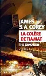 The expanse T.8 : La colère de Tiamat   Corey, James S.A.. Auteur