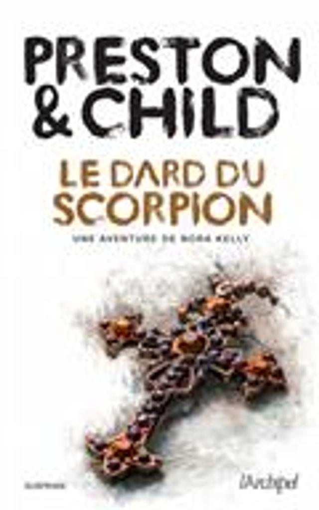 Une aventure de Nora Kelly = The Scorpion's Tail : Le dard du scorpion   Preston, Douglas. Auteur