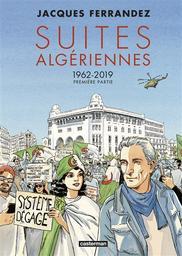 Suites algériennes T.01 : 1962-2019   Ferrandez, Jacques. Auteur