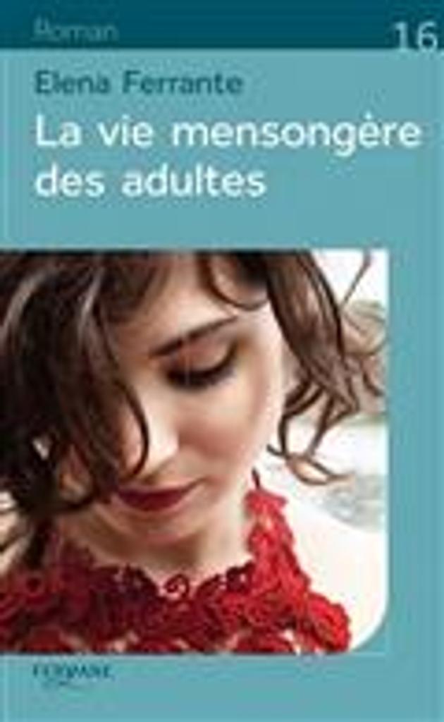 La vie mensongère des adultes = La vita bugiarda degli adulti    Ferrante, Elena. Auteur