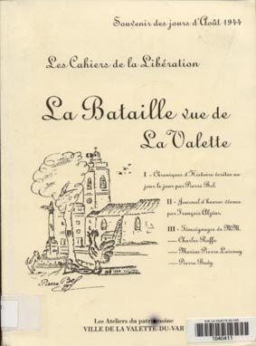 Les Cahiers de la Libération : La bataille vue de La Valette; souvenirs des jours d'Août 1944 | Bel, Pierre